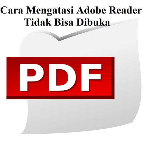Cara Mengatasi Adobe Reader Tidak Bisa Dibuka